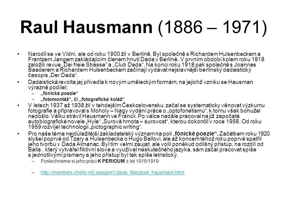 Raul Hausmann (1886 – 1971) Narodil se ve Vídni, ale od roku 1900 žil v Berlíně. Byl společně s Richardem Hulsenbeckem a Frantzem Jangem zakládajícím