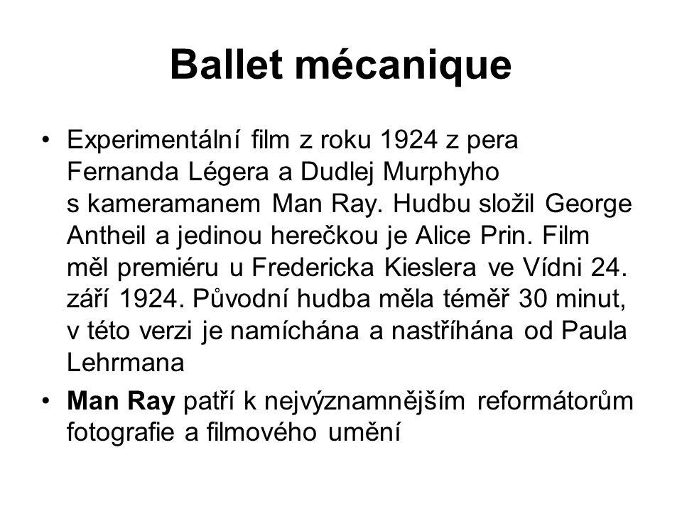 Ballet mécanique Experimentální film z roku 1924 z pera Fernanda Légera a Dudlej Murphyho s kameramanem Man Ray. Hudbu složil George Antheil a jedinou