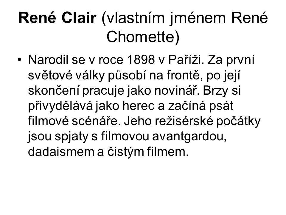 René Clair (vlastním jménem René Chomette) Narodil se v roce 1898 v Paříži. Za první světové války působí na frontě, po její skončení pracuje jako nov