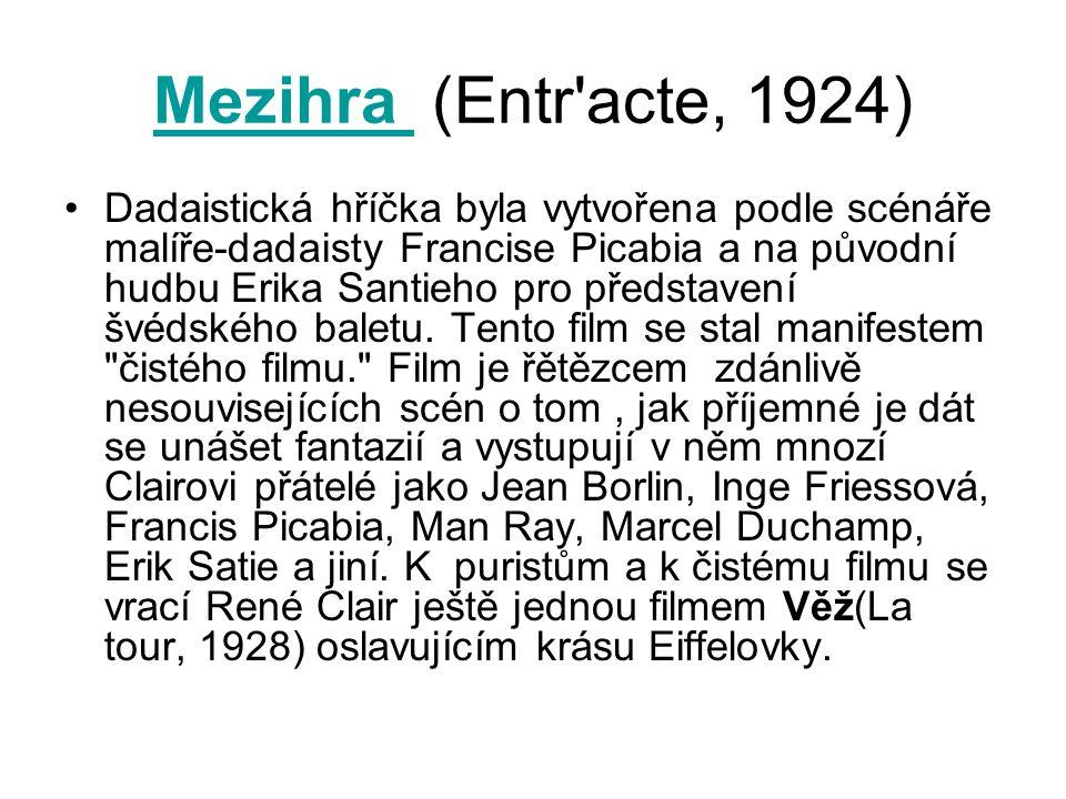 Mezihra Mezihra (Entr'acte, 1924) Dadaistická hříčka byla vytvořena podle scénáře malíře-dadaisty Francise Picabia a na původní hudbu Erika Santieho p