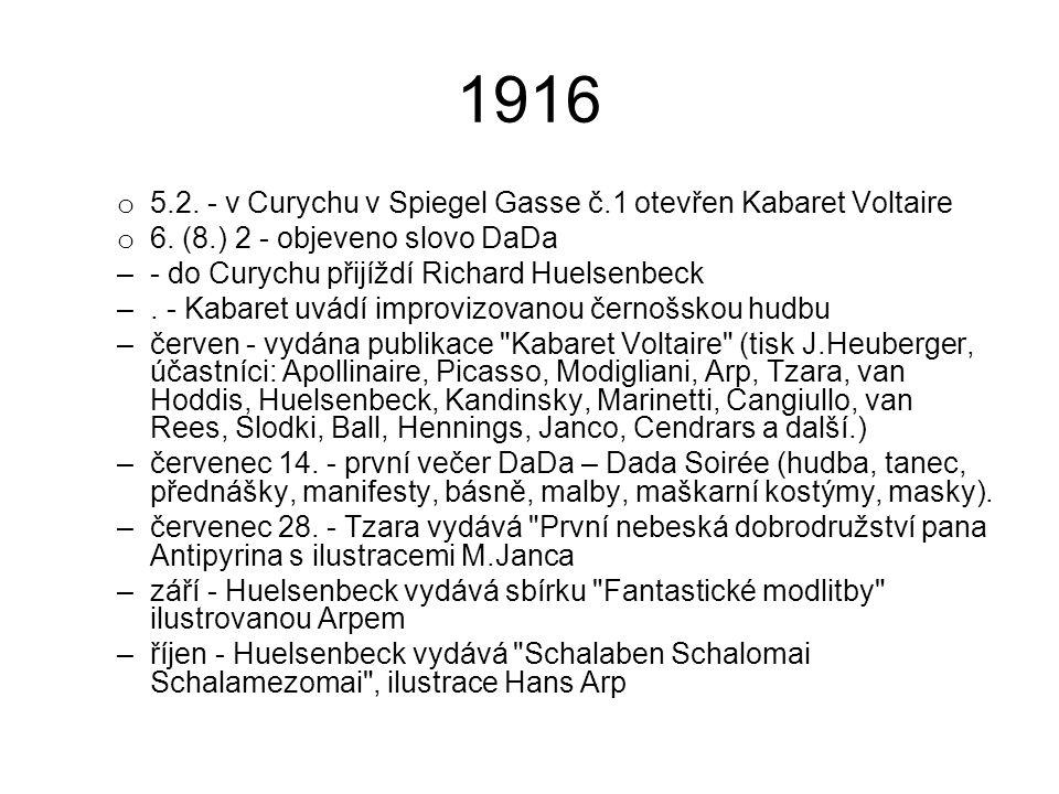 1916 o 5.2. - v Curychu v Spiegel Gasse č.1 otevřen Kabaret Voltaire o 6. (8.) 2 - objeveno slovo DaDa –- do Curychu přijíždí Richard Huelsenbeck –. -