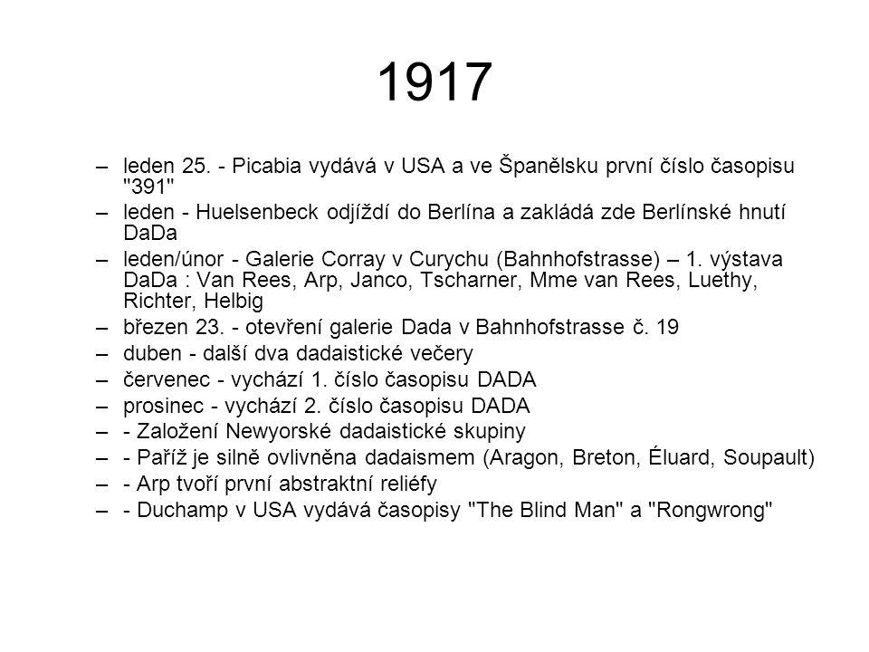 1918 –duben - v Německu vychází první dadaistický manifest –červenec - Tzara vydává 25 básní –září - výstava Nové umění ve Wolfsberg- Gallery (Arp, Richter, McCouch, Baumann, Janco) –prosinec - vychází 3.