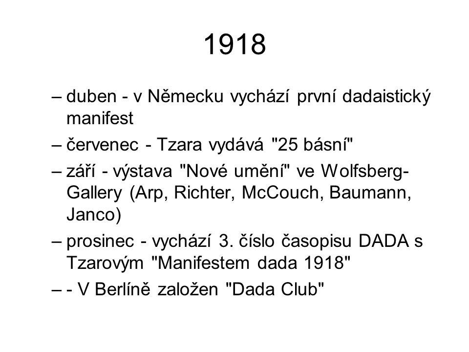 1918 –duben - v Německu vychází první dadaistický manifest –červenec - Tzara vydává