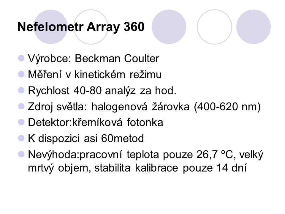 Nefelometr Array 360 Výrobce: Beckman Coulter Měření v kinetickém režimu Rychlost 40-80 analýz za hod. Zdroj světla: halogenová žárovka (400-620 nm) D