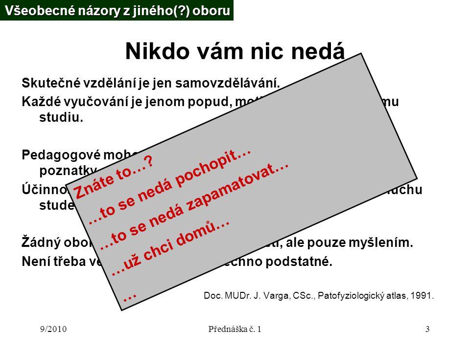 9/2010Přednáška č. 13 Nikdo vám nic nedá Skutečné vzdělání je jen samovzdělávání.