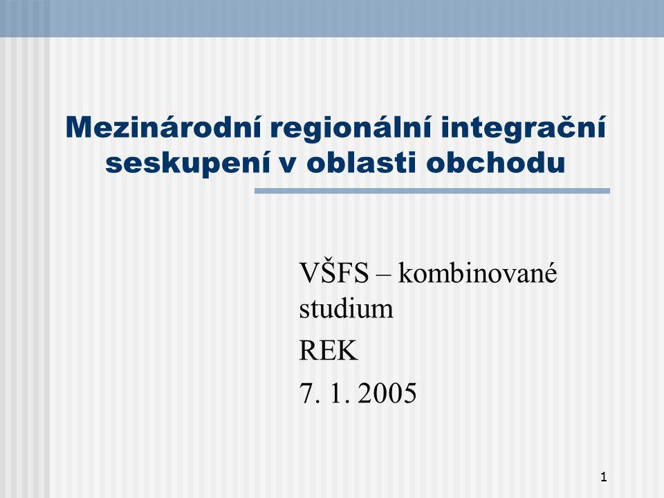 1 Mezinárodní regionální integrační seskupení v oblasti obchodu VŠFS – kombinované studium REK 7. 1. 2005