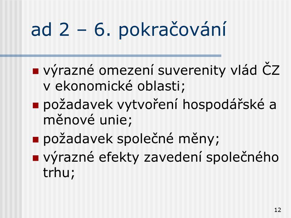 12 ad 2 – 6. pokračování výrazné omezení suverenity vlád ČZ v ekonomické oblasti; požadavek vytvoření hospodářské a měnové unie; požadavek společné mě