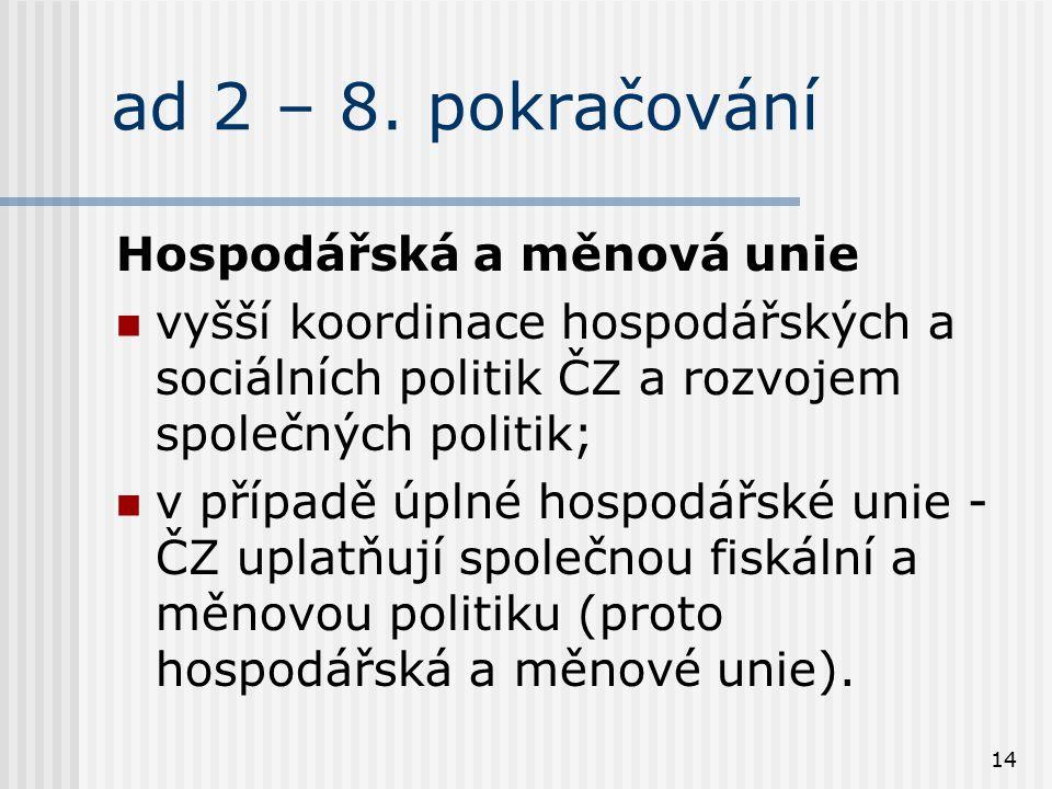 14 ad 2 – 8. pokračování Hospodářská a měnová unie vyšší koordinace hospodářských a sociálních politik ČZ a rozvojem společných politik; v případě úpl