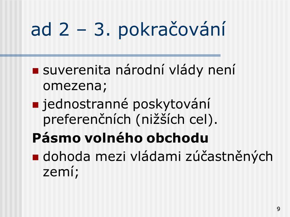 9 ad 2 – 3. pokračování suverenita národní vlády není omezena; jednostranné poskytování preferenčních (nižších cel). Pásmo volného obchodu dohoda mezi