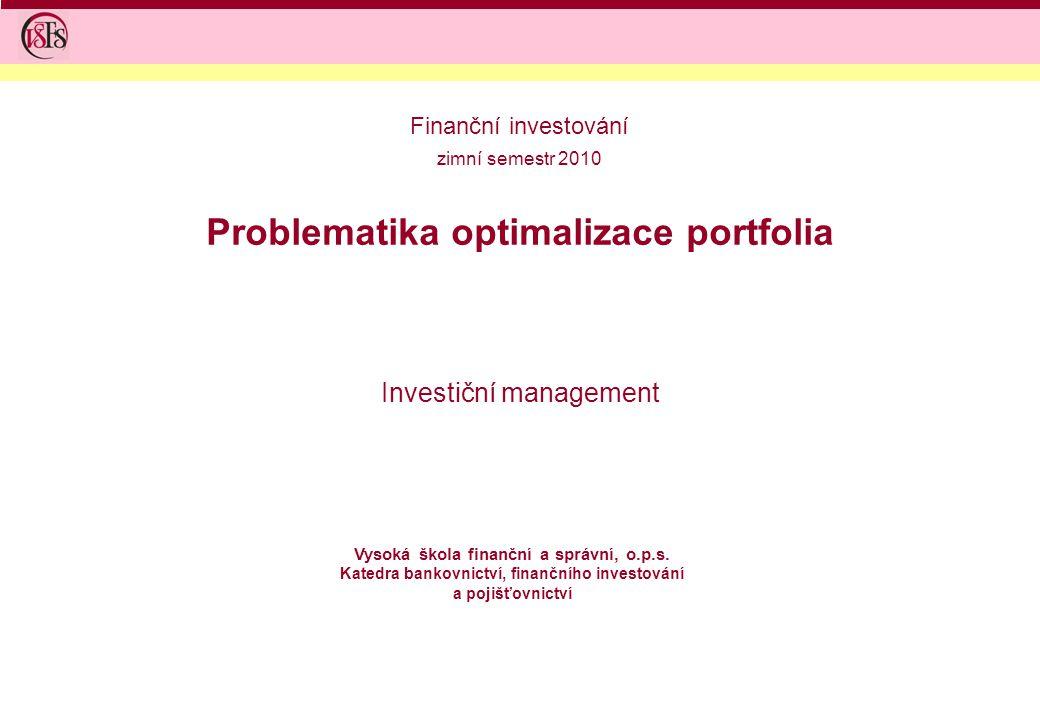 Problematika optimalizace portfolia Investiční management Vysoká škola finanční a správní, o.p.s.