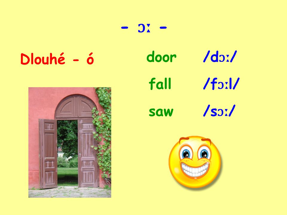 - ɔː - Dlouhé - ó door/d ɔː / fall/f ɔː l/ /s ɔː /saw