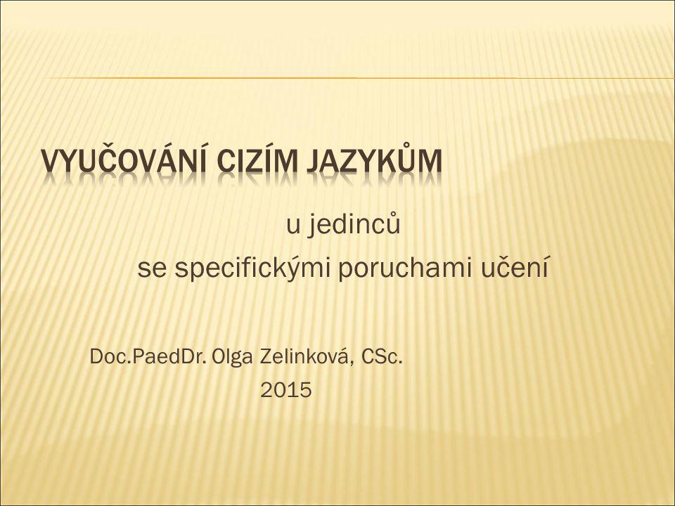 u jedinců se specifickými poruchami učení Doc.PaedDr. Olga Zelinková, CSc. 2015