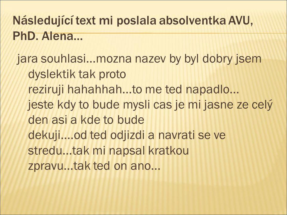 Následující text mi poslala absolventka AVU, PhD. Alena… jara souhlasi...mozna nazev by byl dobry jsem dyslektik tak proto reziruji hahahhah...to me t