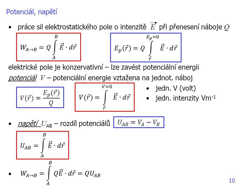 10 Potenciál, napětí práce sil elektrostatického pole o intenzitě E při přenesení náboje Q elektrické pole je konzervativní – lze zavést potenciální energii potenciál V – potenciální energie vztažena na jednot.