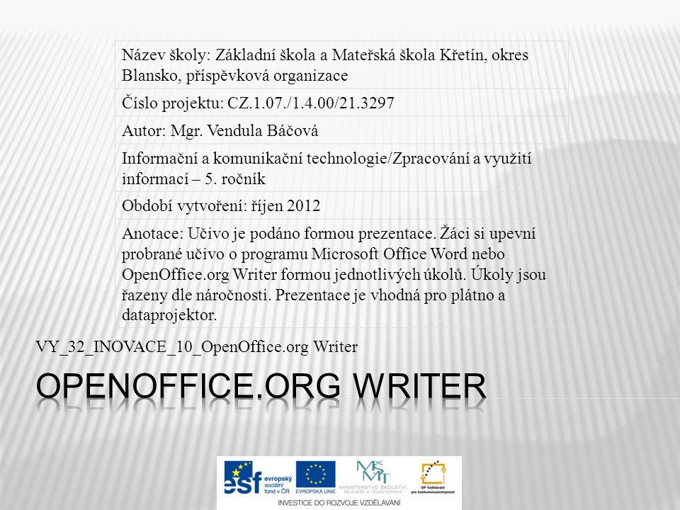 VY_32_INOVACE_10_OpenOffice.org Writer Název školy: Základní škola a Mateřská škola Křetín, okres Blansko, příspěvková organizace Číslo projektu: CZ.1.07./1.4.00/21.3297 Autor: Mgr.