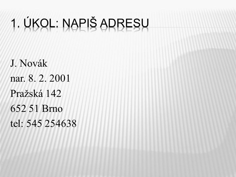 J. Novák nar. 8. 2. 2001 Pražská 142 652 51 Brno tel: 545 254638
