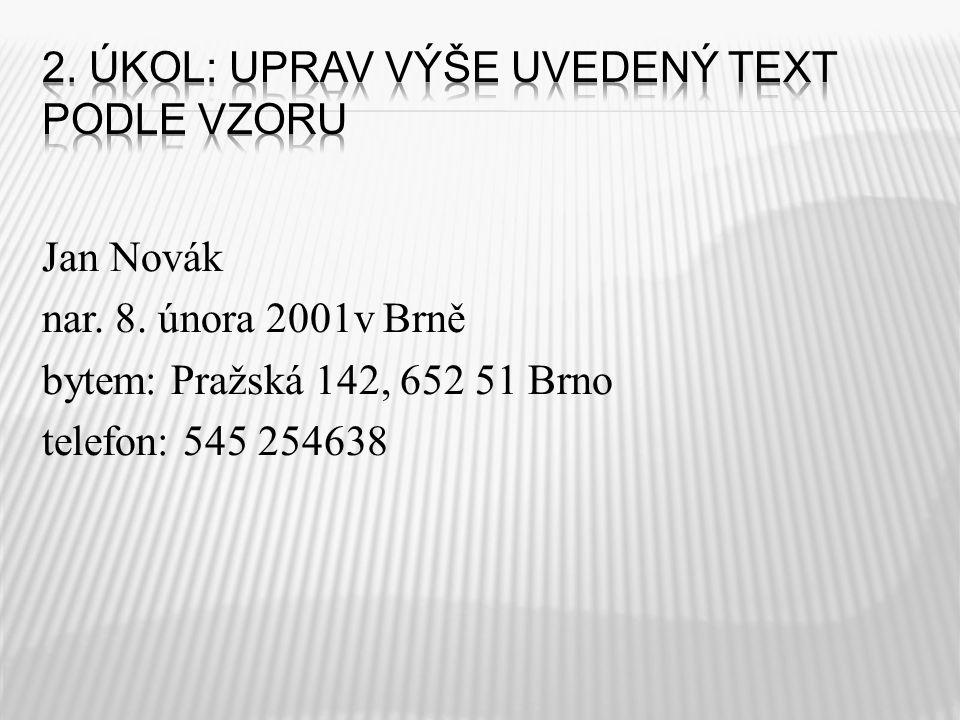 Jan Novák nar. 8. února 2001v Brně bytem: Pražská 142, 652 51 Brno telefon: 545 254638