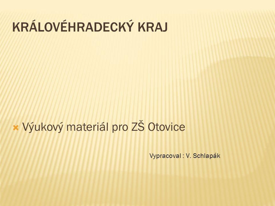 KRÁLOVÉHRADECKÝ KRAJ  Výukový materiál pro ZŠ Otovice Vypracoval : V. Schlapák
