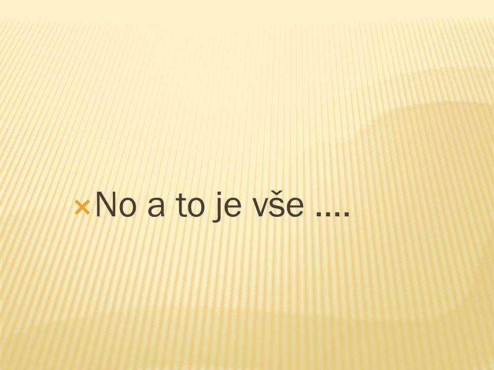  No a to je vše ….