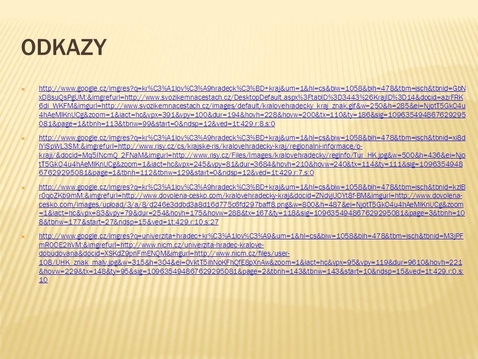 ODKAZY  http://www.google.cz/imgres?q=kr%C3%A1lov%C3%A9hradeck%C3%BD+kraj&um=1&hl=cs&biw=1058&bih=478&tbm=isch&tbnid=GbN xD8suQsPgUM:&imgrefurl=http: