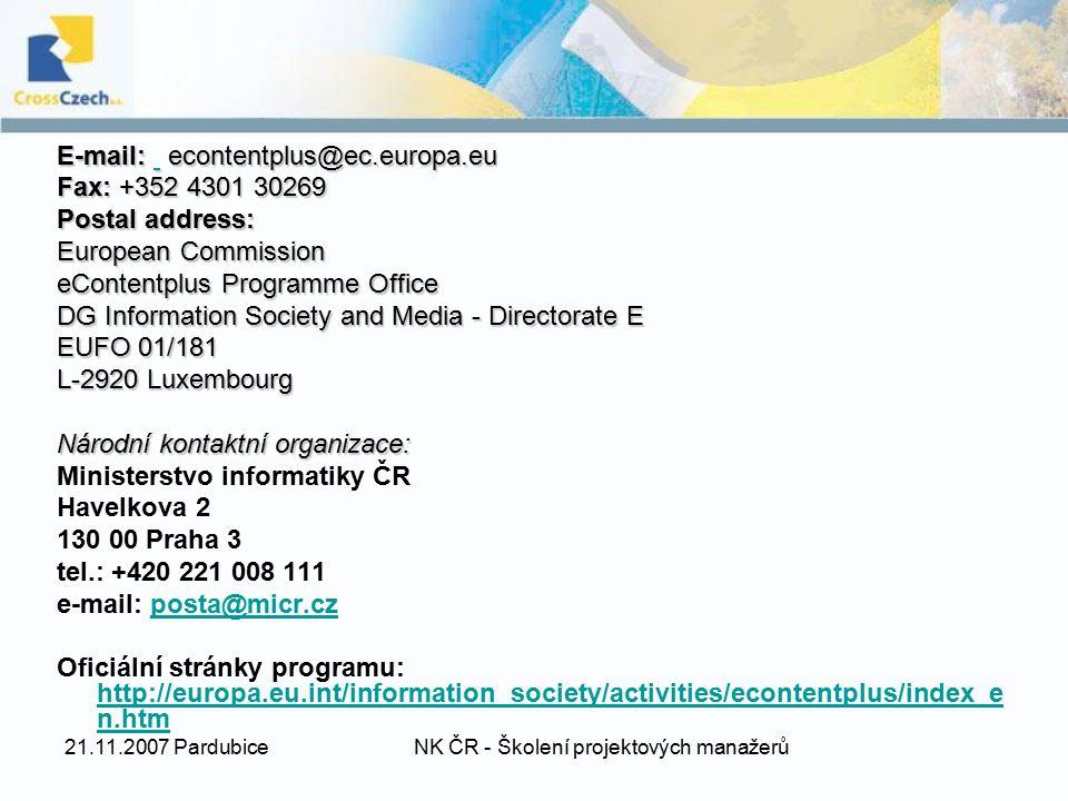 21.11.2007 PardubiceNK ČR - Školení projektových manažerů E-mail: econtentplus@ec.europa.eu Fax: +352 4301 30269 Postal address: European Commission e