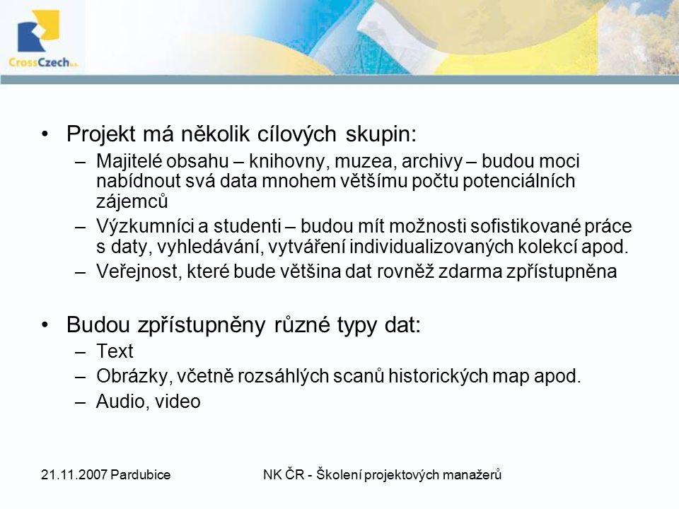 21.11.2007 PardubiceNK ČR - Školení projektových manažerů Projekt má několik cílových skupin: –Majitelé obsahu – knihovny, muzea, archivy – budou moci