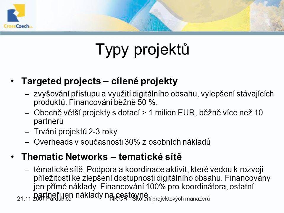 21.11.2007 PardubiceNK ČR - Školení projektových manažerů Typy projektů Targeted projects – cílené projekty –zvyšování přístupu a využití digitálního obsahu, vylepšení stávajících produktů.