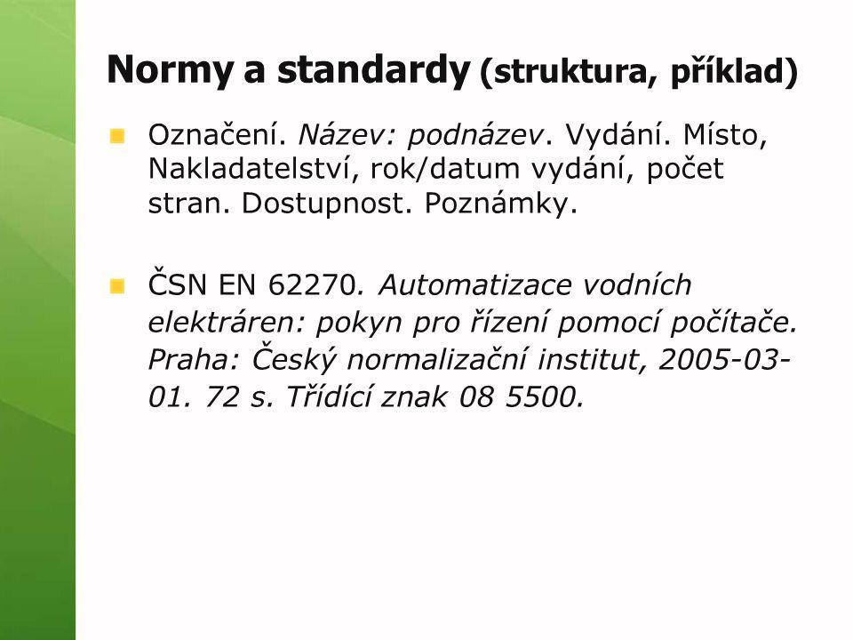Normy a standardy (struktura, příklad) Označení. Název: podnázev. Vydání. Místo, Nakladatelství, rok/datum vydání, počet stran. Dostupnost. Poznámky.