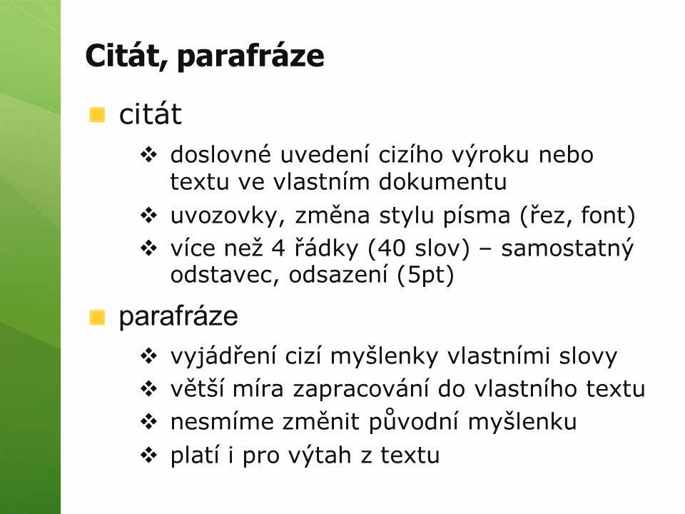 Citát, parafráze citát  doslovné uvedení cizího výroku nebo textu ve vlastním dokumentu  uvozovky, změna stylu písma (řez, font)  více než 4 řádky
