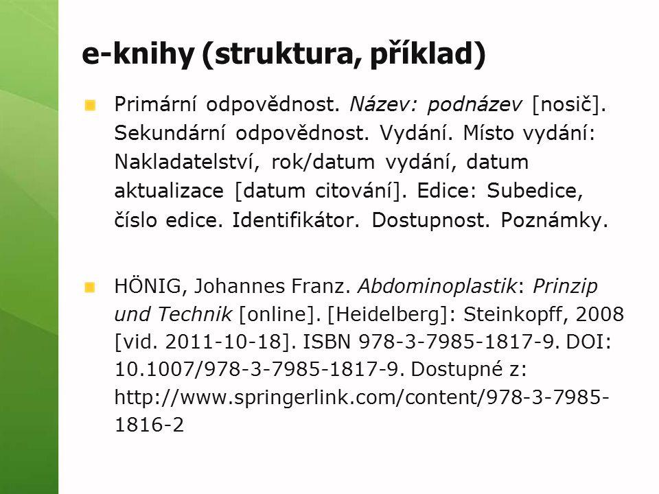 e-knihy (struktura, příklad) Primární odpovědnost. Název: podnázev [nosič]. Sekundární odpovědnost. Vydání. Místo vydání: Nakladatelství, rok/datum vy