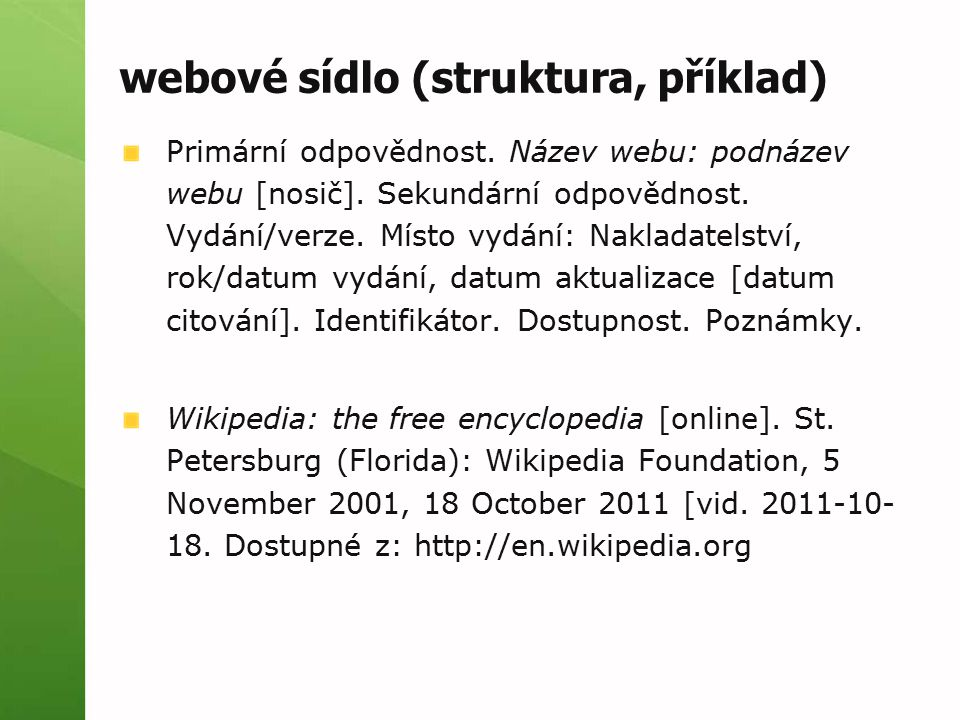 webové sídlo (struktura, příklad) Primární odpovědnost. Název webu: podnázev webu [nosič]. Sekundární odpovědnost. Vydání/verze. Místo vydání: Naklada