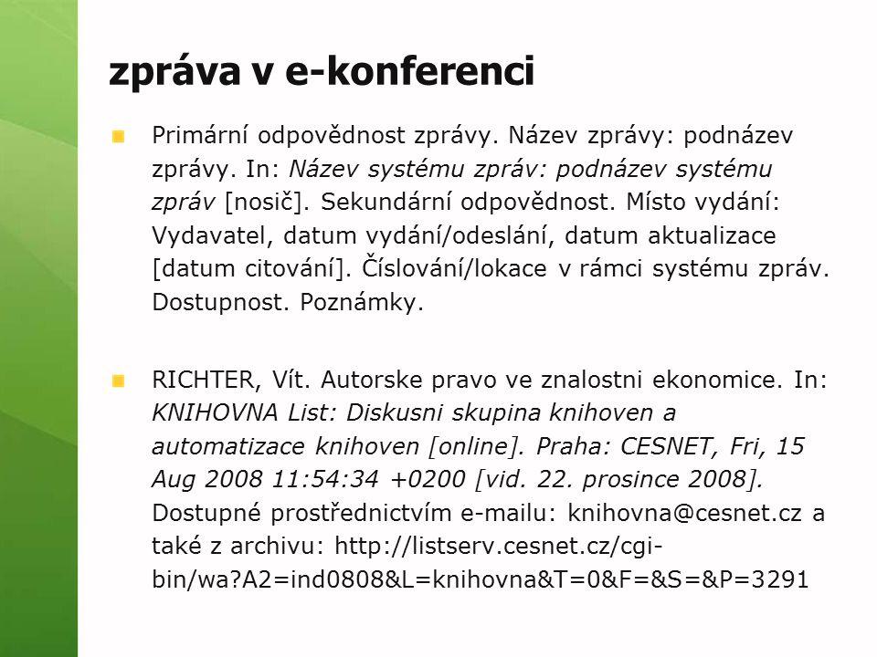 zpráva v e-konferenci Primární odpovědnost zprávy. Název zprávy: podnázev zprávy. In: Název systému zpráv: podnázev systému zpráv [nosič]. Sekundární