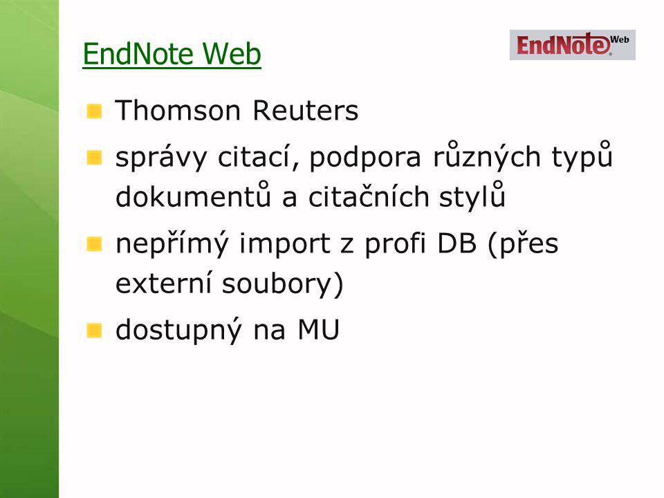 EndNote Web Thomson Reuters správy citací, podpora různých typů dokumentů a citačních stylů nepřímý import z profi DB (přes externí soubory) dostupný