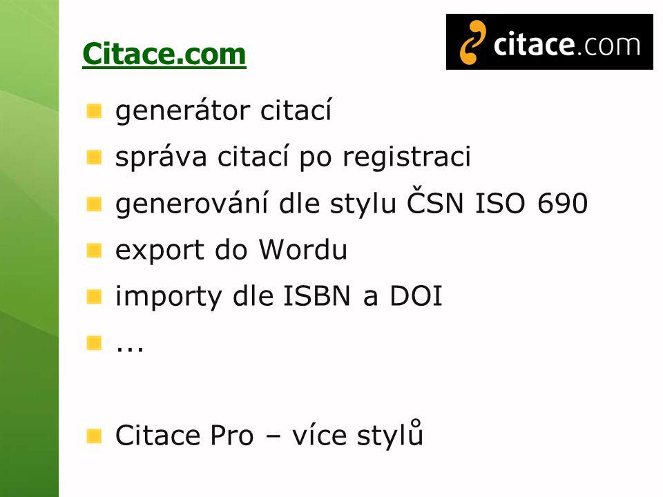 Citace.com generátor citací správa citací po registraci generování dle stylu ČSN ISO 690 export do Wordu importy dle ISBN a DOI... Citace Pro – více s