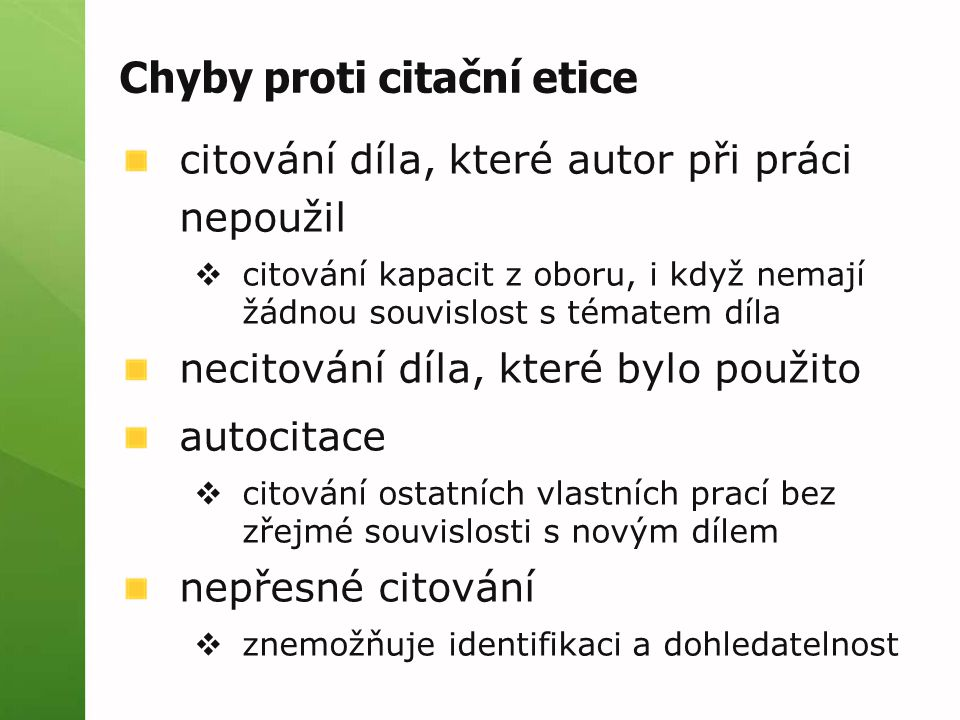Citační styly ČSN ISO 690  česká verze mezinárodní normy APA  pro potřeby American Psychoogical Association  psychologie + další příbuzné obory MLA  humanitní obory (např.