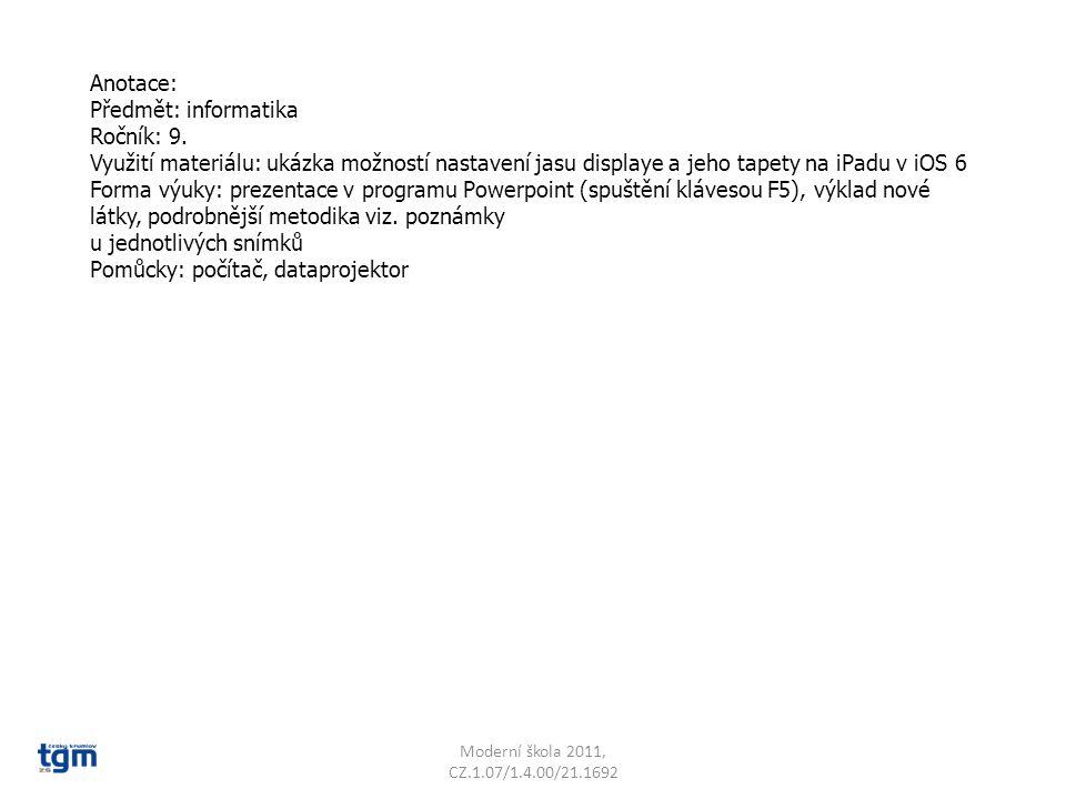 Anotace: Předmět: informatika Ročník: 9. Využití materiálu: ukázka možností nastavení jasu displaye a jeho tapety na iPadu v iOS 6 Forma výuky: prezen