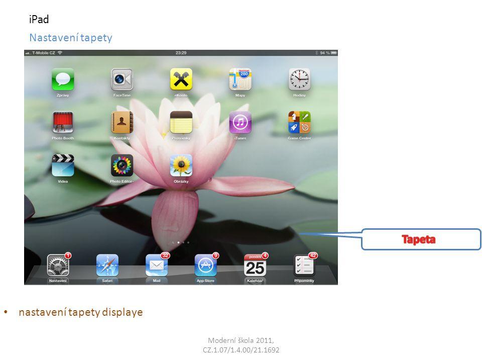 Moderní škola 2011, CZ.1.07/1.4.00/21.1692 iPad Nastavení tapety nastavení tapety displaye