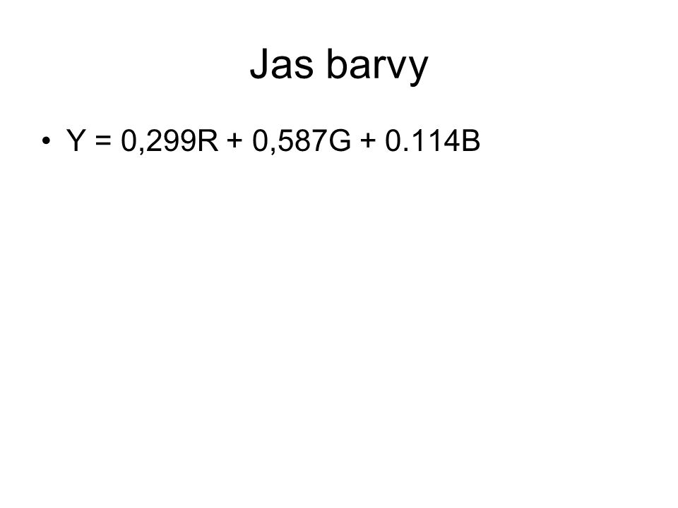 Jas barvy Y = 0,299R + 0,587G + 0.114B