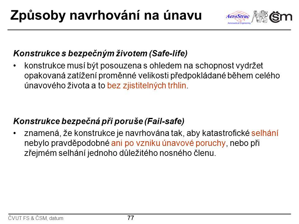 77 Způsoby navrhování na únavu Konstrukce s bezpečným životem (Safe-life) konstrukce musí být posouzena s ohledem na schopnost vydržet opakovaná zatíž