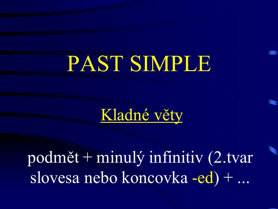 PAST SIMPLE Kladné věty podmět + minulý infinitiv (2.tvar slovesa nebo koncovka -ed) +...