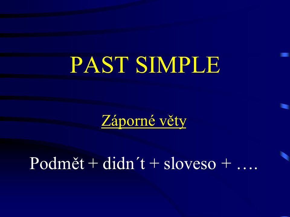 PAST SIMPLE Záporné věty Podmět + didn´t + sloveso + ….