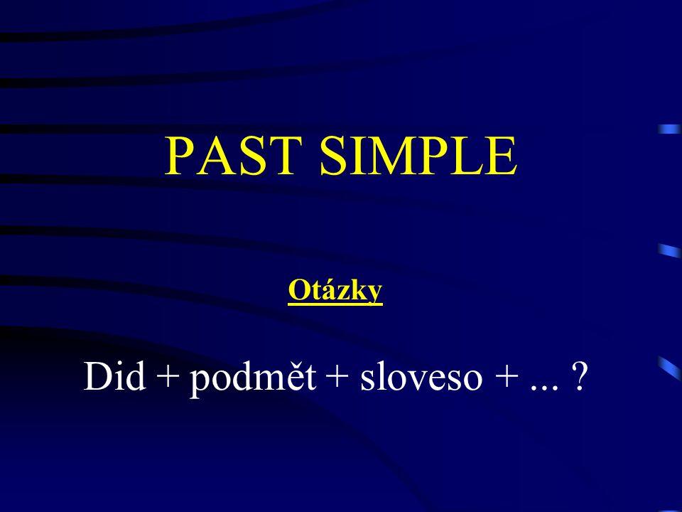 PAST SIMPLE Otázky Did + podmět + sloveso +... ?