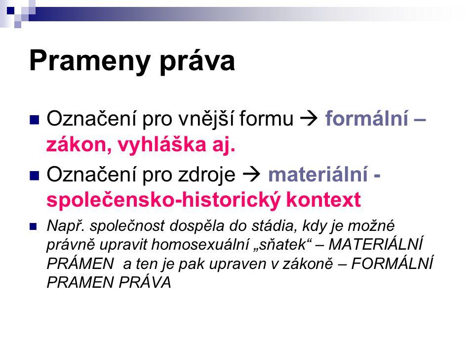 Prameny práva Označení pro vnější formu  formální – zákon, vyhláška aj. Označení pro zdroje  materiální - společensko-historický kontext Např. spole