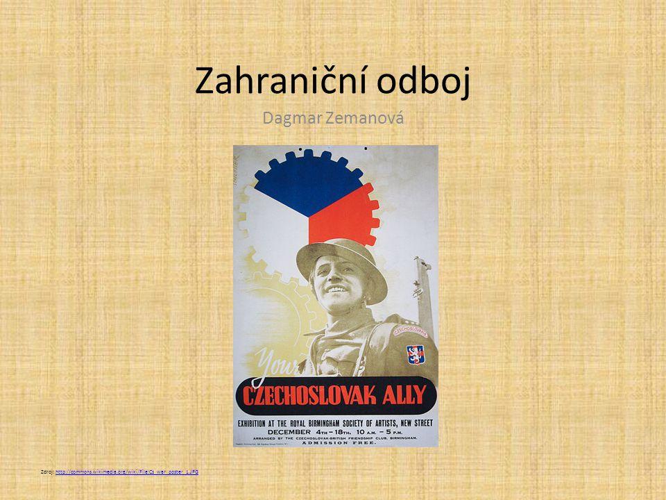 Zahraniční odboj Dagmar Zemanová Zdroj: http://commons.wikimedia.org/wiki/File:Cs_war_poster_1.JPGhttp://commons.wikimedia.org/wiki/File:Cs_war_poster