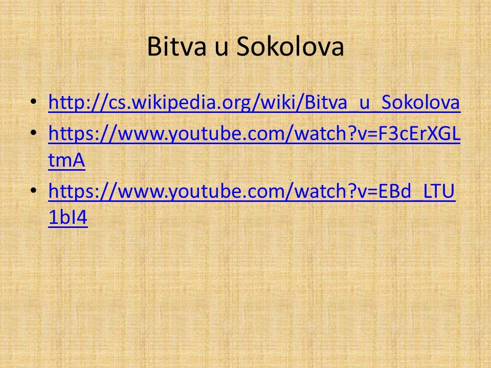 Bitva u Sokolova http://cs.wikipedia.org/wiki/Bitva_u_Sokolova https://www.youtube.com/watch?v=F3cErXGL tmA https://www.youtube.com/watch?v=F3cErXGL tmA https://www.youtube.com/watch?v=EBd_LTU 1bI4 https://www.youtube.com/watch?v=EBd_LTU 1bI4