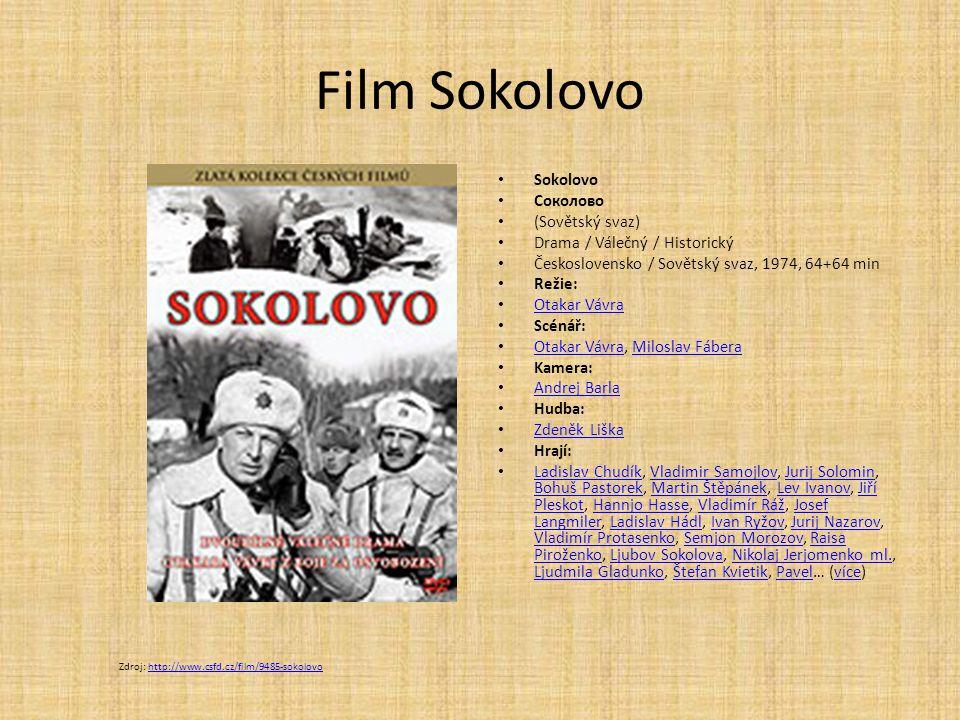 Film Sokolovo Sokolovo Соколово (Sovětský svaz) Drama / Válečný / Historický Československo / Sovětský svaz, 1974, 64+64 min Režie: Otakar Vávra Scéná