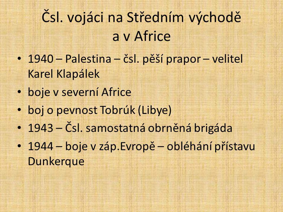 Čsl. vojáci na Středním východě a v Africe 1940 – Palestina – čsl. pěší prapor – velitel Karel Klapálek boje v severní Africe boj o pevnost Tobrúk (Li