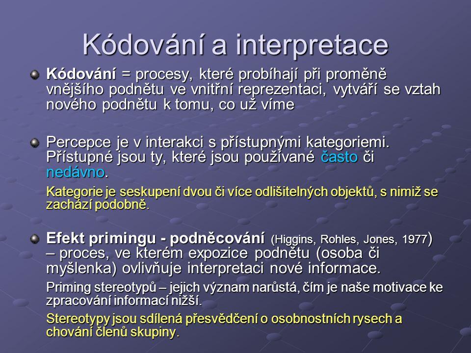 Kódování a interpretace Kódování = procesy, které probíhají při proměně vnějšího podnětu ve vnitřní reprezentaci, vytváří se vztah nového podnětu k to