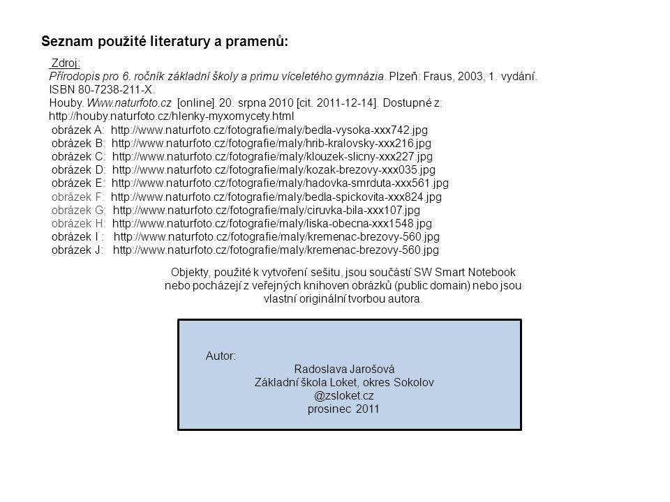 Seznam použité literatury a pramenů: Zdroj: Přírodopis pro 6. ročník základní školy a primu víceletého gymnázia. Plzeň: Fraus, 2003, 1. vydání. ISBN 8