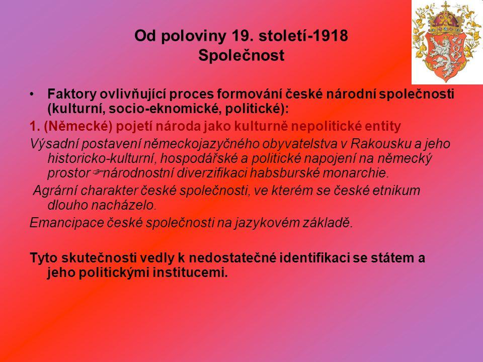 Od poloviny 19. století-1918 Společnost Faktory ovlivňující proces formování české národní společnosti (kulturní, socio-eknomické, politické): 1. (Něm